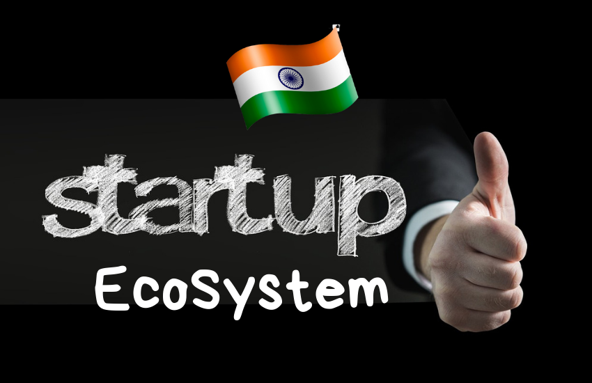 Startup Ecosystem – How to Make India into an Entrepreneur's Dreamland?