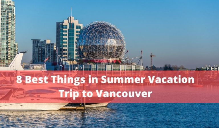 8 Best Things to do in Your Next Summer Vacation in Vancouver