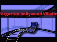 Forgotten Bollywood Villains
